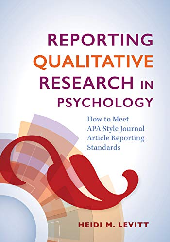 Reporting Qualitative Research in Psychology (How to Meet APA Style Journal Article Reporting Standa