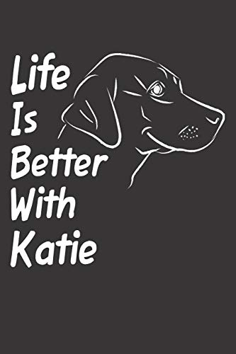 Life Is Better With Katie: Blank Dotted Female Dog Name Personalized & Customized Labrador Notebook Journal for Women, Men & Kids. Chocolate, Yellow & ... & Christmas Gift for Dog Lover & Owner.