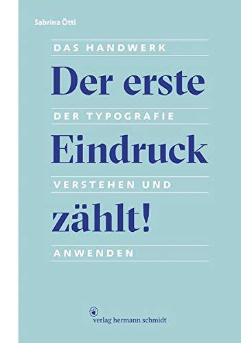 Der erste Eindruck zählt!: Das Handwerk der Typografie verstehen und anwenden
