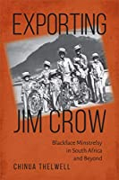 Exporting Jim Crow: Blackface Minstrelsy in South Africa and Beyond