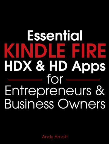 Essential Kindle Fire HDX and HD Apps for Entrepreneurs and Business Owners (Essential Apps Book 1) (English Edition)