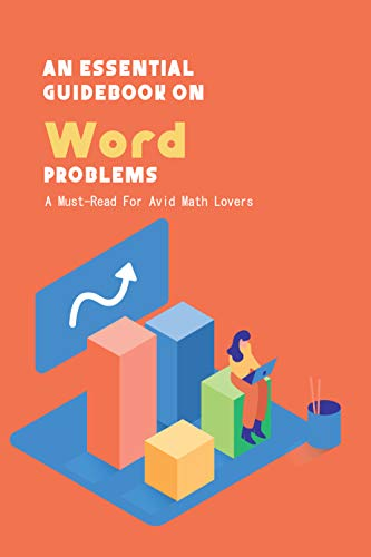 An Essential Guidebook On Word Problems: A Must-Read For Avid Math Lovers: Algebra Word Problems Book (English Edition)