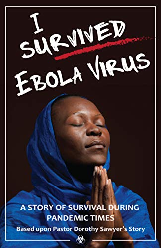 I survived Ebola virus: Pastor Dorothy Sawyer survival story during pandemic times. (English Edition)