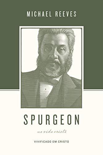 Spurgeon Sobre A Vida Cristã: Vivificado Em Cristo