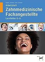 Arbeitsheft Zahnmedizinische Fachangestellte: Lernfelder 6 - 9