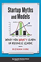 Startup Myths and Models: What You Won't Learn in Business School Front Cover