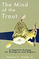 The Mind of the Trout: A Cognitive Ecology for Biologists and Anglers
