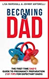 Becoming a Dad: The First-Time Dad's Guide to Pregnancy Preparation (101 Tips For Expectant Dads) (Positive Parenting Series)