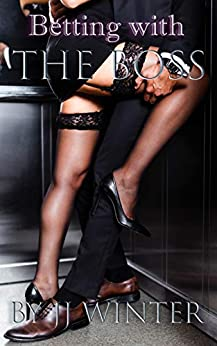 Betting With The Boss (My Boss Book 1) by [JJ Winter]