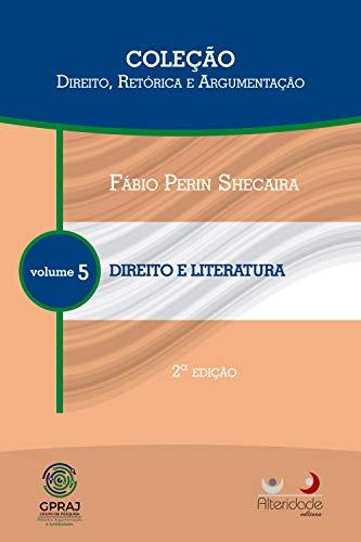 Direito e Literatura (Coleção Direito, Retórica e Argumentação Livro 5)