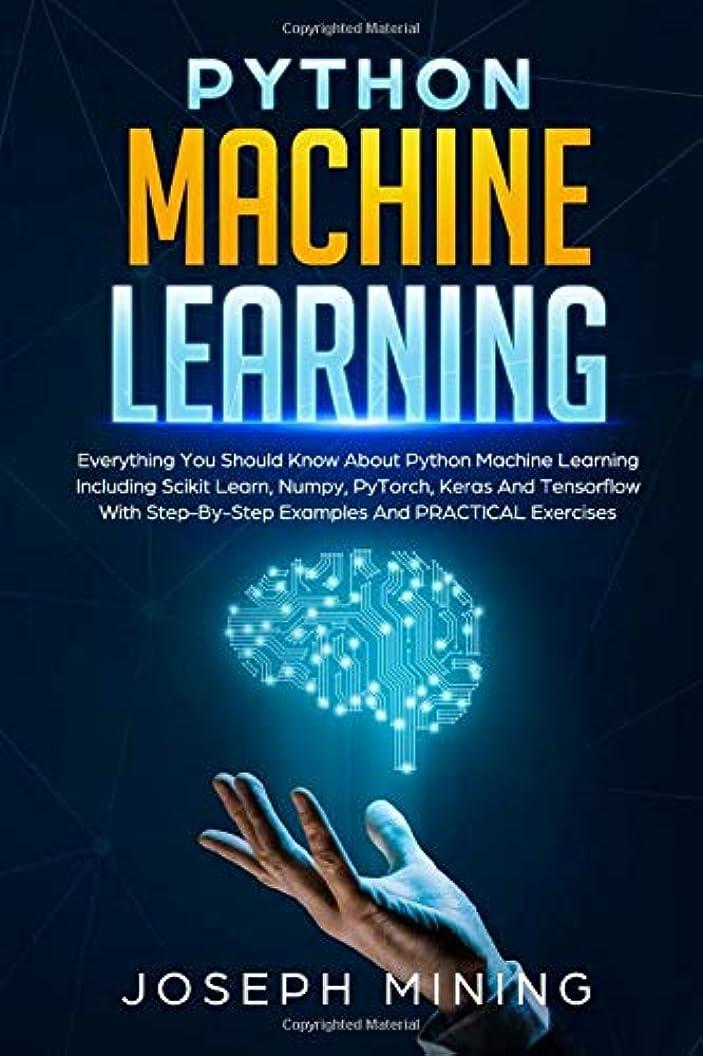 誤解させる是正するストッキングPython Machine Learning: Everything You Should Know About Python Machine Learning Including Scikit Learn, Numpy, PyTorch, Keras And Tensorflow With Step-By-Step Examples And PRACTICAL Exercises (Programming)