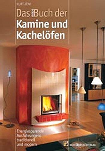 Das neue Buch der Kamine und Kachelöfen: Energiesparende Ausführungen: traditionell und modern