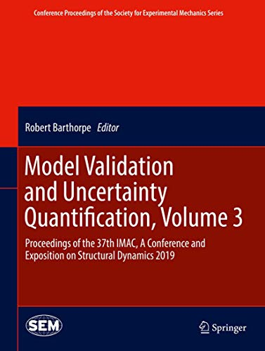 Model Validation and Uncertainty Quantification, Volume 3: Proceedings of the 37th IMAC, A Conference and Exposition on Structural Dynamics 2019 ... Society for Experimental Mechanics Series)