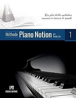 Méthode Piano Notion Volume 1: Les plus belles mélodies connues à travers le monde (French Edition) by [Bobby Cyr]