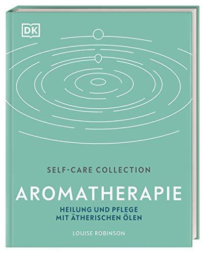 Self-Care Collection. Aromatherapie: Heilung und Pflege mit ätherischen Ölen