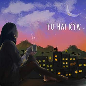 Tu Hai Kya
