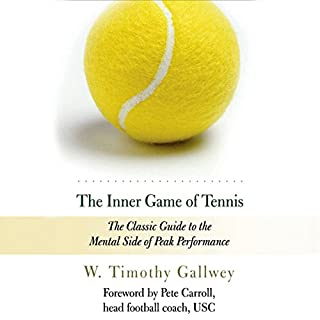 The Inner Game of Tennis     The Classic Guide to the Mental Side of Peak Performance              Written by:                                                                                                                                 W. Timothy Gallwey                               Narrated by:                                                                                                                                 Dan Woren                      Length: 4 hrs and 36 mins     30 ratings     Overall 4.9