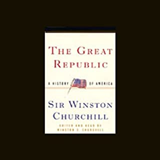 The Great Republic     A History of America              By:                                                                                                                                 Winston Churchill                               Narrated by:                                                                                                                                 Winston S. Churchill                      Length: 6 hrs and 14 mins     74 ratings     Overall 4.2
