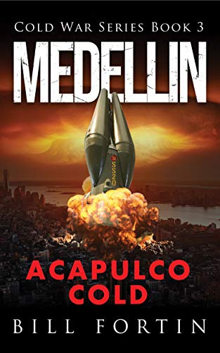 Medellin Acapulco Cold: Cold War Series by [Bill Fortin]