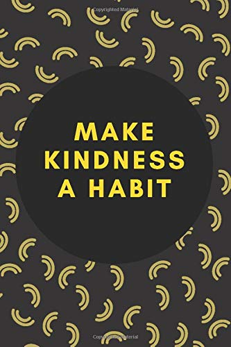 """Make Kindness a Habit Notebook: Daily Planner Journal, College Wide Ruled Notebook, Soft Matte Cover, Lined Ruled Unique White 125 Pages Size """"6x9 inch"""" System For Writing or Taking Notes"""