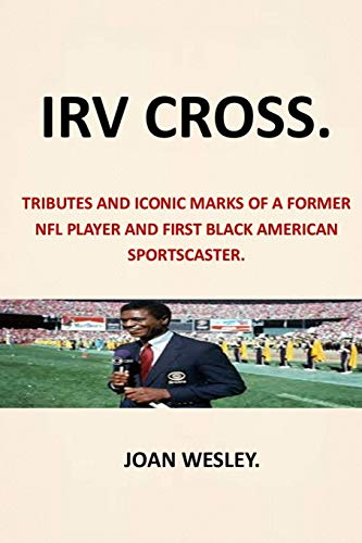 IRV CROSS: TRIBUTES AND ICONIC MARKS OF A FORMER NFL PLAYER AND FIRST BLACK AMERICAN SPORTSCASTER IRV CROSS FIRST BLACK NETWORK TV SPORTS ANALYSTAMERICAN FOOTBALL WHAT KILLED IRV CROSS NFL TODAY IRV