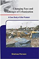 Changing Face and Challenges of Urbanization: A Case Study: Uttar Pradesh