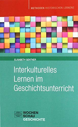 Interkulturelles Lernen im Geschichtsunterricht (Methoden Historischen Lernens)