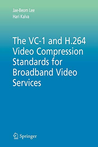 The VC-1 and H.264 Video Compression Standards for Broadband Video Services (Multimedia Systems and Applications, Band 32)