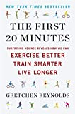 The First 20 Minutes: Surprising Science Reveals How We Can Exercise Better, Train Smarter, Live Longe r by Gretchen Reynolds (2013-04-30)