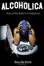 ALCOHOLICA: How to Not Make It in Hollywood