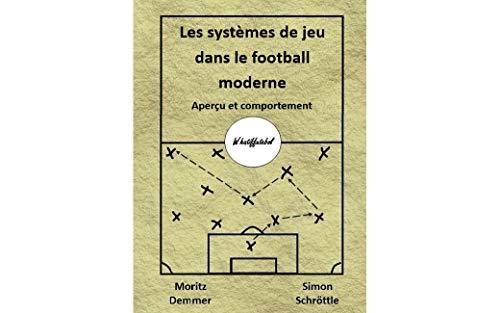 Les systèmes de jeu dans le football moderne: Aperçu et comportement (French Edition)