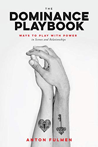 Fulmen, A: Dominance Playbook: Ways to Play with Power in Scenes and Relationships