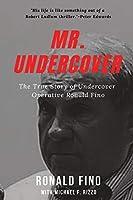 Mr. Undercover: The True Story of Undercover Operative Ronald Fino