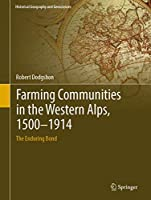 Farming Communities in the Western Alps, 1500–1914: The Enduring Bond (Historical Geography and Geosciences)