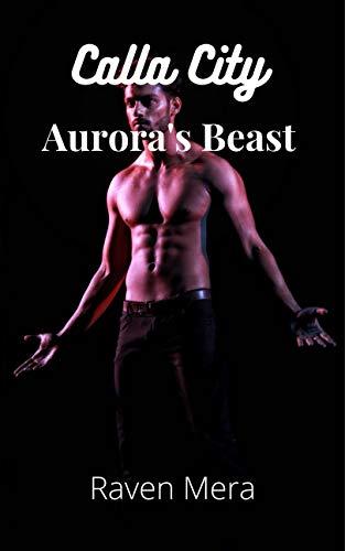 Aurora's Beast (Calla City Series Book 1) (English Edition)