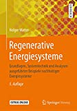 Regenerative Energiesysteme: Grundlagen, Systemtechnik und Analysen ausgeführter Beispiele nachhaltiger Energiesysteme