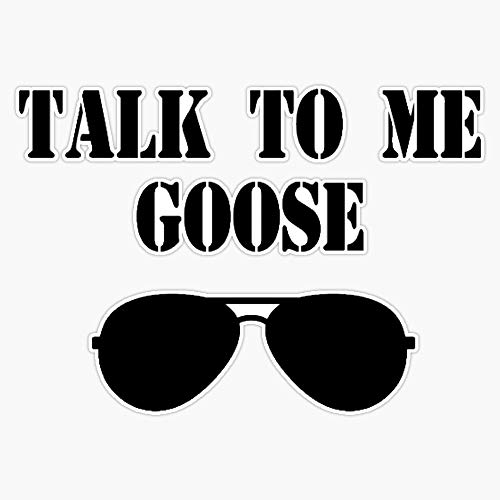 """Leyland Designs Top Gun - Talk to Me Goose Sticker Outdoor Rated Vinyl Sticker Decal for Windows, Bumpers, Laptops or Crafts 5"""""""
