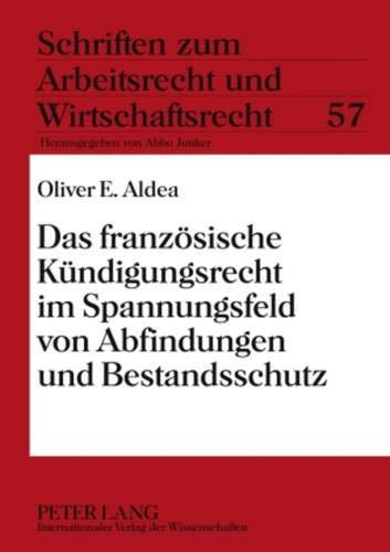 Das französische Kündigungsrecht im Spannungsfeld von Abfindungen und Bestandsschutz (Schriften zum Arbeitsrecht und Wirtschaftsrecht, Band 57)