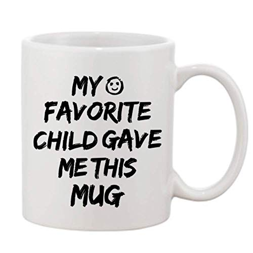 My Favorite Child Gave Me This Mug- Funny Christmas + Birthday Present For Mom + Dad From Son + Daughter Great Mothers Day + Fathers Day Gift Best Gifts Good Coffee Tea Mugs Bday Unique Presents Mom