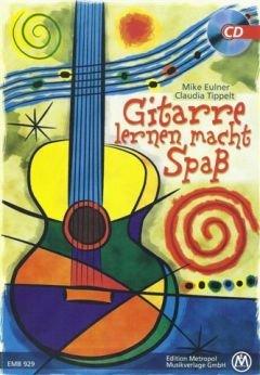 GITARRE LERNEN MACHT SPASS - arrangiert für Gitarre - mit CD [Noten / Sheetmusic] Komponist: EULNER MIKE + TIPPELT CLAUDIA