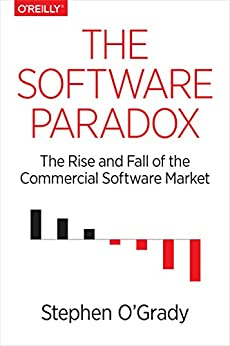 [Stephen O'Grady]のThe Software Paradox: The Rise and Fall of the Commercial Software Market (English Edition)