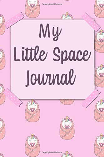 My Little Space Journal: DDLG Journal and DDLG Coloring Book   Motive: Baby with Pacifier   BDSM Little   CGL Little   DDLG Gifts for Little   ABDL Girl Activity Book   6x9