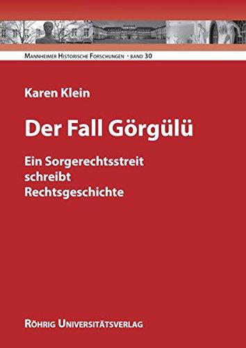 Der Fall Görgülü: Ein Sorgerechtsstreit schreibt Rechtsgeschichte (Mannheimer Historische Forschungen)