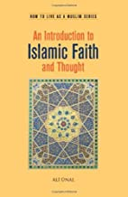 An Introduction to Islamic Faith and Thought: How to Live As A Muslim