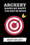 Archery Makes Me Happy You Not So Much: Archery Target Score Sheets / Log Book / Score Cards / Record Book, Archery Gifts