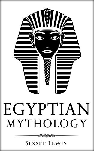 Egyptian Mythology: Classic Stories of Egyptian Myths, Gods, Goddesses, Heroes, and Monsters (Classical Mythology Book 8)