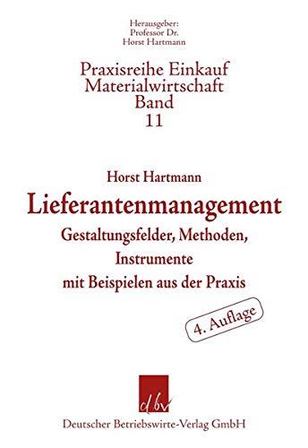 Lieferantenmanagement.: Gestaltungsfelder, Methoden, Instrumente mit Beispielen aus der Praxis. (Praxisreihe Einkauf-Materialwirtschaft)