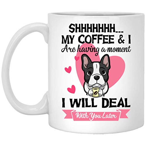 Shhh My Coffee and I are Having a Moment I Will Deal with You Later French Bulldog Valentine Day Mugs Handmade Funny 11oz Mug Best Birthday Gifts for Men Women (Valentine Mug)