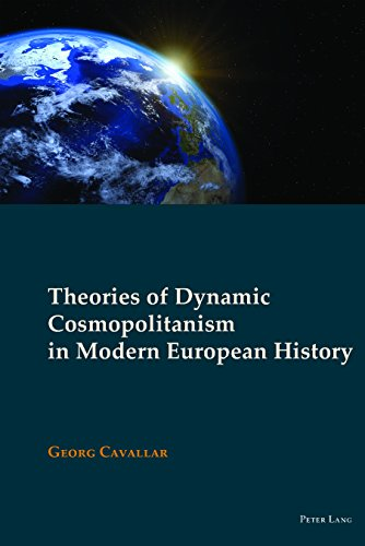 Theories of Dynamic Cosmopolitanism in Modern European History (New Visions of the Cosmopolitan Book 6) (English Edition)