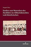 Studien Zum Wortschatz Des Konfliktes Im Althochdeutschen Und Altsaechsischen